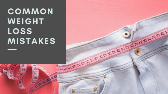How to Avoid Common Weight Loss Mistakes