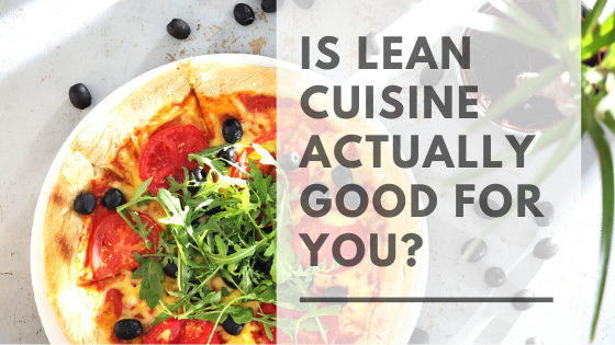 Is Lean Cuisine healthy for a diet plan or weight loss?